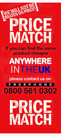 PRICE MATCH. If you can find the same product cheaper anywhere please contact us on freephone 0800 561 0302. We will not be beaten on price!